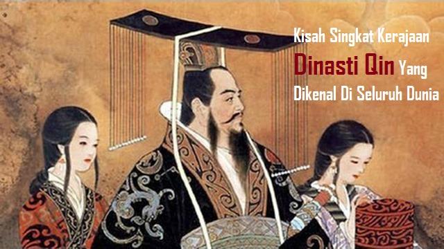Kisah Singkat Kerajaan Dinasti Qin Yang Dikenal Di Seluruh Dunia