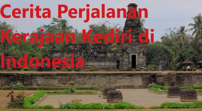 Cerita Perjalanan Kerajaan Kediri di Indonesia