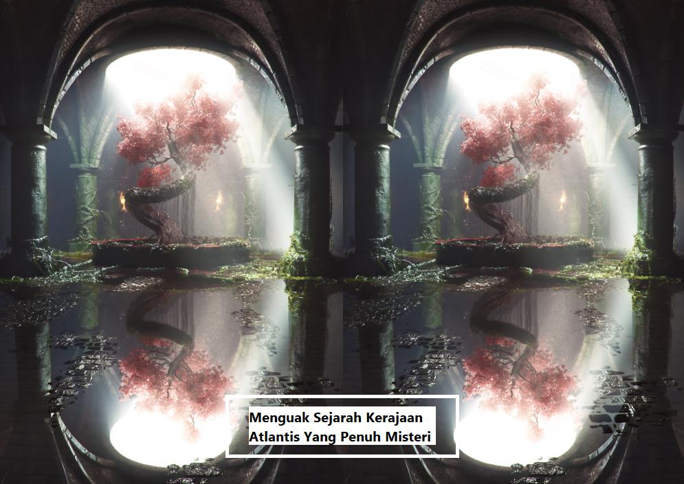 Menguak Sejarah Kerajaan Atlantis Yang Penuh Misteri