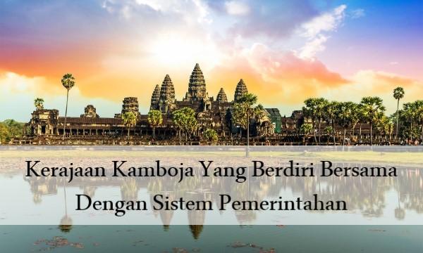 Kerajaan Kamboja Yang Berdiri Bersama Dengan Sistem Pemerintahan